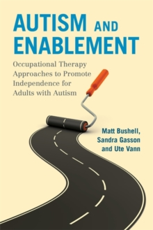 Autism and Enablement : Occupational Therapy Approaches to Promote Independence for Adults with Autism, Paperback Book