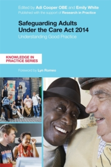 Safeguarding Adults Under the Care Act 2014 : Understanding Good Practice, Paperback Book