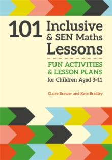 101 Inclusive and SEN Maths Lessons : Fun Activities and Lesson Plans for Children Aged 3 - 11, Paperback / softback Book