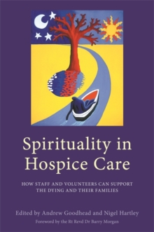 Spirituality in Hospice Care : How Staff and Volunteers Can Support the Dying and Their Families, Paperback Book