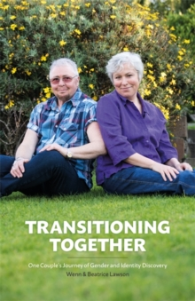 Transitioning Together : One Couple's Journey of Gender and Identity Discovery, Paperback Book