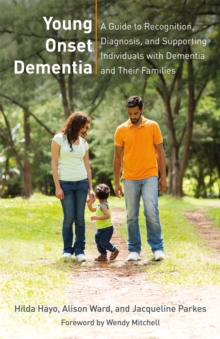 Young Onset Dementia : A Guide to Recognition, Diagnosis, and Supporting Individuals with Dementia and Their Families, Paperback Book