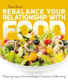 Rebalance Your Relationship with Food : Reassuring Recipes and Nutritional Support for Positive, Confident Eating, Hardback Book