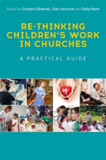 Re-thinking Children's Work in Churches : A Practical Guide, Paperback / softback Book