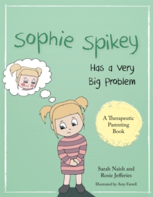 Sophie Spikey Has a Very Big Problem : A Story About Refusing Help and Needing to be in Control, Paperback / softback Book