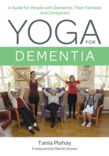 Yoga for Dementia : A Guide for People with Dementia, Their Families and Caregivers, Paperback / softback Book