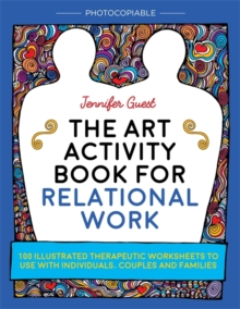 The Art Activity Book for Relational Work : 100 Illustrated Therapeutic Worksheets to Use with Individuals, Couples and Families, Paperback / softback Book