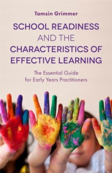 School Readiness and the Characteristics of Effective Learning : The Essential Guide for Early Years Practitioners, Paperback / softback Book
