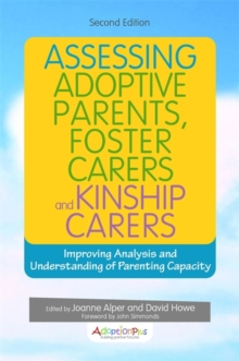 Assessing Adoptive Parents, Foster Carers and Kinship Carers, Second Edition : Improving Analysis and Understanding of Parenting Capacity, Paperback Book