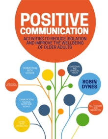 Positive Communication : Activities to Reduce Isolation and Improve the Wellbeing of Older Adults, Paperback / softback Book