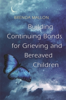 Building Continuing Bonds for Grieving and Bereaved Children : A Guide for Counsellors and Practitioners, Paperback Book