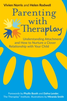 Parenting with Theraplay (R) : Understanding Attachment and How to Nurture a Closer Relationship with Your Child, Paperback / softback Book