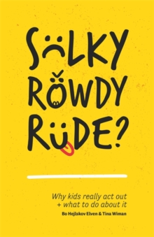 Sulky, Rowdy, Rude? : Why Kids Really Act out and What to Do About it, Paperback / softback Book