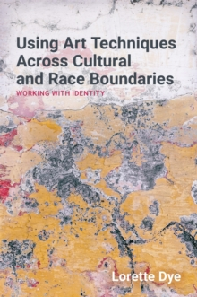 Using Art Techniques Across Cultural and Race Boundaries : Working with Identity, Paperback / softback Book