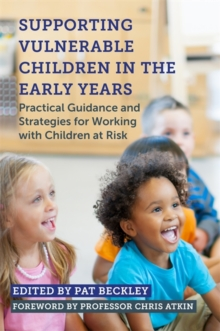 Supporting Vulnerable Children in the Early Years : Practical Guidance and Strategies for Working with Children at Risk, Paperback / softback Book