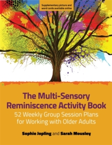 The Multi-Sensory Reminiscence Activity Book : 52 Weekly Group Session Plans for Working with Older Adults, Paperback Book