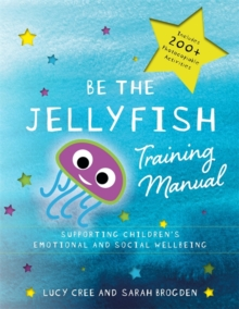 Be the Jellyfish Training Manual : Supporting Children's Social and Emotional Wellbeing, Paperback Book