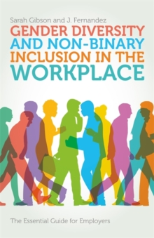 Gender Diversity and Non-Binary Inclusion in the Workplace : The Essential Guide for Employers, Paperback Book