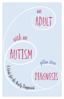 An Adult with an Autism Diagnosis : A Guide for the Newly Diagnosed, Paperback / softback Book