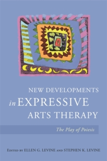 New Developments in Expressive Arts Therapy : The Play of Poiesis, Paperback / softback Book