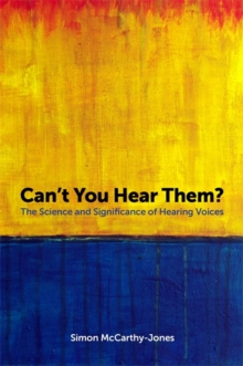 Can't You Hear Them? : The Science and Significance of Hearing Voices, Paperback Book