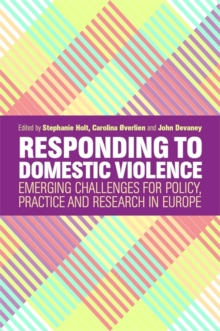 Responding to Domestic Violence : Emerging Challenges for Policy, Practice and Research in Europe, Paperback Book