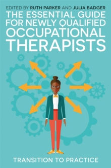 The Essential Guide for Newly Qualified Occupational Therapists : Transition to Practice, Paperback / softback Book