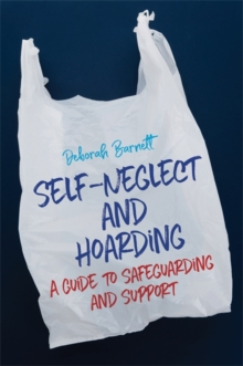 Self-Neglect and Hoarding : A Guide to Safeguarding and Support, Paperback Book
