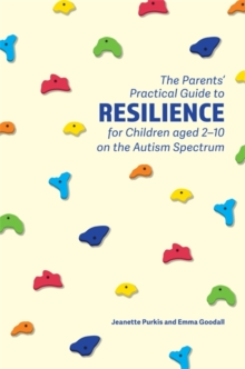 The Parents' Practical Guide to Resilience for Children aged 2-10 on the Autism Spectrum, Paperback Book