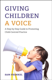 Giving Children a Voice : A Step-by-Step Guide to Promoting Child-Centred Practice, Paperback / softback Book