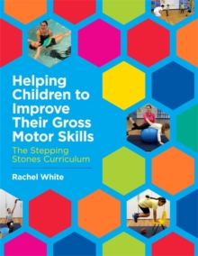 Helping Children to Improve Their Gross Motor Skills : The Stepping Stones Curriculum, Paperback Book