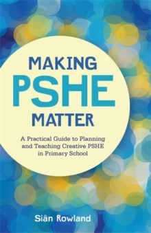 Making PSHE Matter : A Practical Guide to Planning and Teaching Creative Pshe in Primary School, Paperback / softback Book