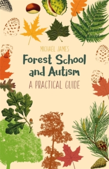 Forest School and Autism : A Practical Guide, Paperback / softback Book