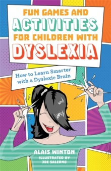 Fun Games and Activities for Children with Dyslexia : How to Learn Smarter with a Dyslexic Brain, Paperback / softback Book