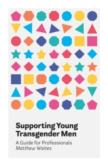 Supporting Young Transgender Men : A Guide for Professionals, Paperback / softback Book