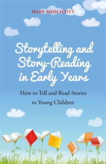 Storytelling and Story-Reading in Early Years : How to Tell and Read Stories to Young Children, Paperback / softback Book