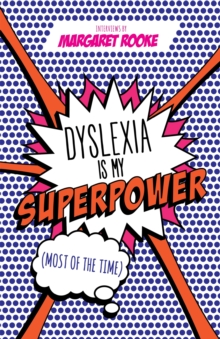 Dyslexia is My Superpower (Most of the Time), Paperback / softback Book