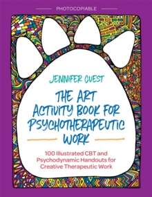 The Art Activity Book for Psychotherapeutic Work : 100 Illustrated CBT and Psychodynamic Handouts for Creative Therapeutic Work, Paperback Book