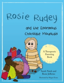 Rosie Rudey and the Enormous Chocolate Mountain : A Story About Hunger, Overeating and Using Food for Comfort, Paperback / softback Book