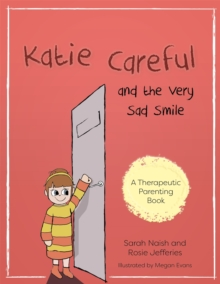 Katie Careful and the Very Sad Smile : A Story About Anxious and Clingy Behaviour, Paperback Book