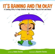 It's Raining and I'm Okay : A Calming Story to Help Children Relax When They Go Out and About, Hardback Book