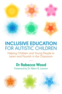 Inclusive Education for Autistic Children : Helping Children and Young People to Learn and Flourish in the Classroom, Paperback / softback Book