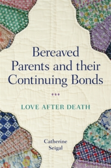 Bereaved Parents and their Continuing Bonds : Love after Death, Paperback Book