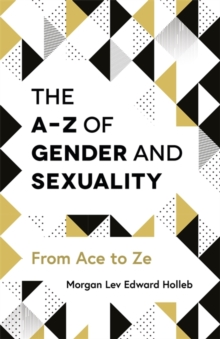 The A-Z of Gender and Sexuality : From Ace to Ze, Paperback / softback Book