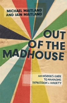 Out of the Madhouse : An Insider's Guide to Managing Depression and Anxiety, Paperback Book