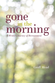 Gone in the Morning : A Writer's Journey of Bereavement, Paperback Book