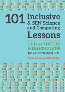 101 Inclusive and SEN Science and Computing Lessons : Fun Activities and Lesson Plans for Children Aged 3 - 11, Paperback / softback Book