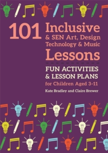101 Inclusive and SEN Art, Design Technology and Music Lessons : Fun Activities and Lesson Plans for Children Aged 3 - 11, Paperback / softback Book