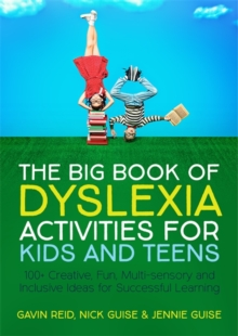 The Big Book of Dyslexia Activities for Kids and Teens : 100+ Creative, Fun, Multi-Sensory and Inclusive Ideas for Successful Learning, Paperback / softback Book