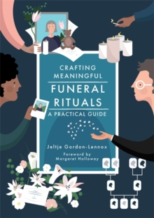 Crafting Meaningful Funeral Rituals : A Practical Guide, Paperback / softback Book